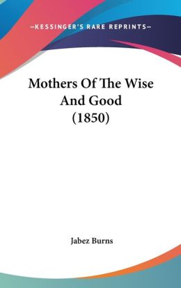 Mothers Of The Wise And Good (1850)