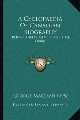 A Cyclopaedia Of Canadian Biography