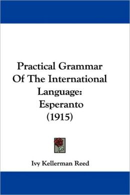Practical Grammar of the International Language: Esperanto (1915)