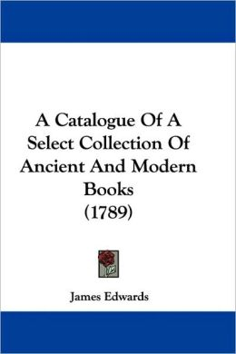 Catalogue of a Select Collection of Ancient and Modern Books (1789)