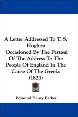 Letter Addressed to T. S. Hughes: Occasioned by the Perusal of the Address to the People of England in the Cause of the Greeks (1823)