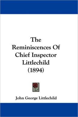 The Reminiscences Of Chief Inspector Littlechild (1894)