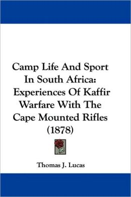 Camp Life and Sport in South Africa: Experiences of Kaffir Warfare with the Cape Mounted Rifles (1878)