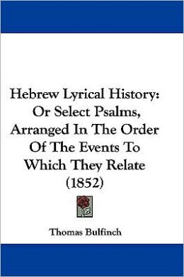 Hebrew Lyrical History or, Select Psalms, Arranged in the order of the Events to Which They Relate [1852]