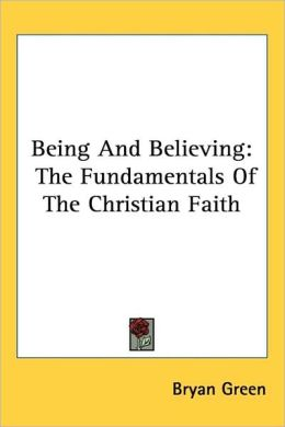 Being and Believing: The Fundamentals of the Christian Faith