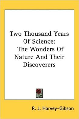Two Thousand Years of Science: The Wonders of Nature and Their Discoverers