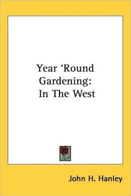 Year 'Round Gardening: In the West