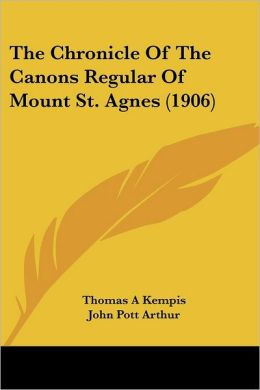 The Chronicle Of The Canons Regular Of Mount St. Agnes (1906)