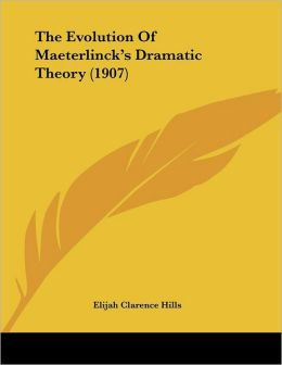 The Evolution Of Maeterlinck's Dramatic Theory (1907)