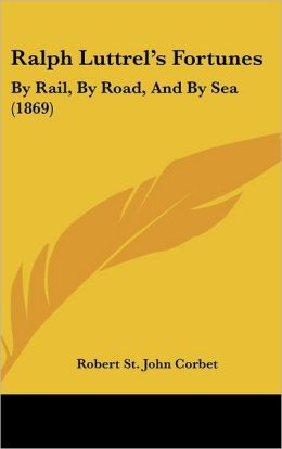 Ralph Luttrel's Fortunes: By Rail, by Road, and by Sea (1869)