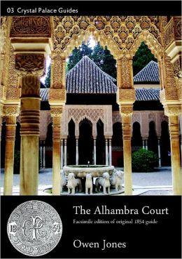 The Alhambra Court: Facsimile Edition of Original 1854 Guide
