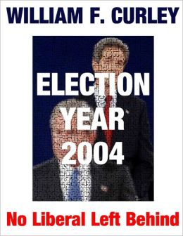 No Liberal Left Behind: First Edition: Election Year 2004