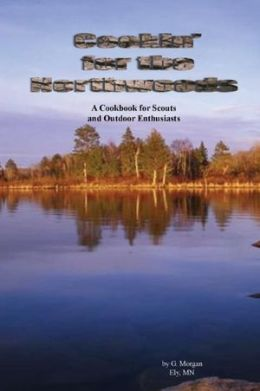 Cookin' for the Northwoods: A Cookbook for Scouts and Outdoor Enthusiasts