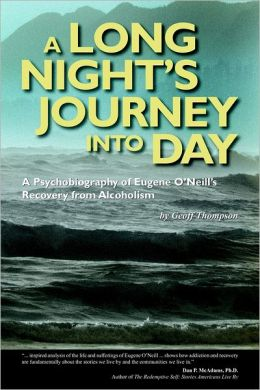 A Long Night's Journey Into Day: A Psychobiography of Eugene O'Neill's Recovery from Alcoholism
