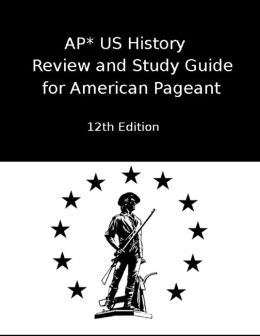 AP* US History Review and Study Guide for American Pageant Twelfth: 12th Edition