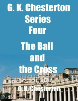G. K. Chesterton Series Four: The Ball and the Cross