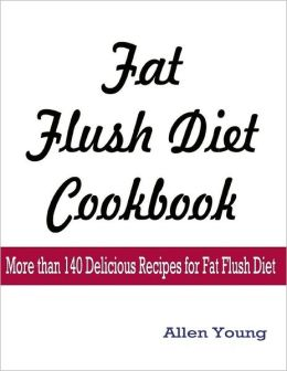Fat Flush Diet Cookbook : More than 140 Delicious Recipes for Fat Flush Diet