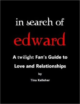 In Search of Edward: A Twilight Fan's Guide to Love and Relationships