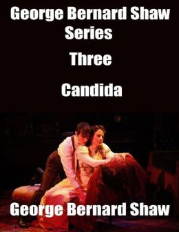 George Bernard Shaw Series Three: Candida