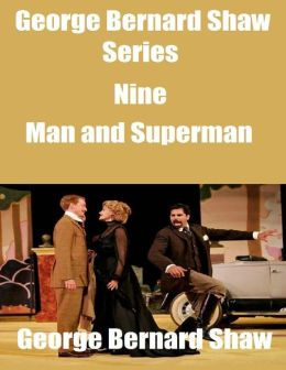 George Bernard Shaw Series Nine: Man and Superman