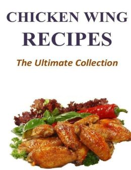 Chicken Wing Recipes - The Ultimate Collection