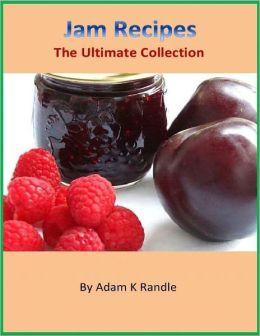 Jam Recipes - The Ultimate Collection