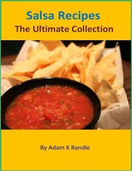 Salsa Recipes - The Ultimate Collection