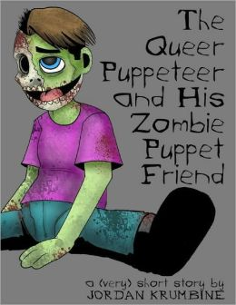 The Queer Puppeteer and His Zombie Puppet Friend