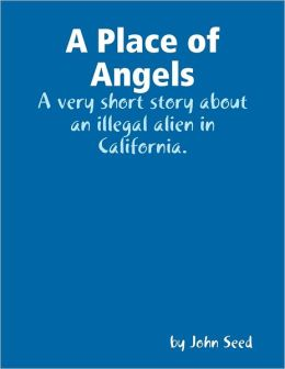 A Place of Angels: A Very Short Story about an Illegal Alien in California