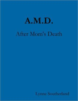 A.M.D.: After Mom's Death