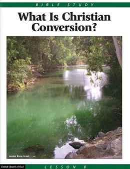 Bible Study Lesson 8 - What is Christian Conversion?