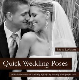 Quick Wedding Poses: Professional Advice for Capturing High-Quality Wedding Photographs Fast!