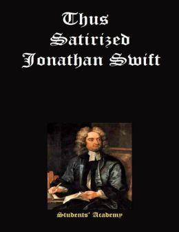 Thus Satirized Jonathan Swift