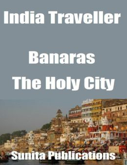 India Traveller: Banaras the Holy City