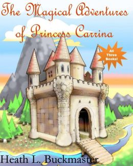 The Magical Adventures of Princess Carrina: All Three Books!