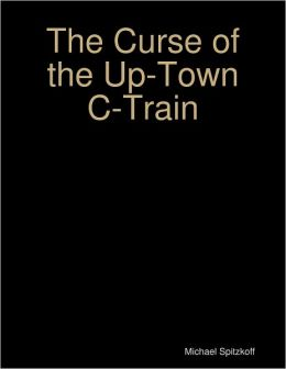 The Curse of the Up-Town C-Train