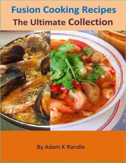 Fusion Cooking Recipes: The Ultimate Collection
