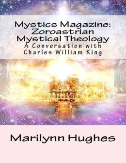 Mystics Magazine: Zoroastrian Mystical Theology, A Conversation with Charles William King