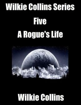 Wilkie Collins Series Five: A Rogue's Life