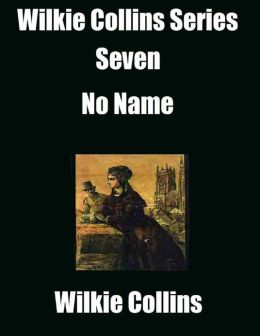 Wilkie Collins Series Seven: No Name