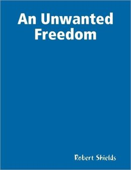 An Unwanted Freedom