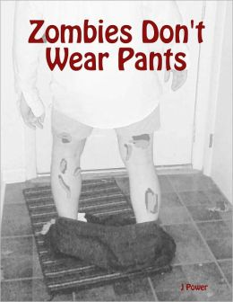 Zombies Don't Wear Pants