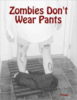 Zombies Don't Wear Pants