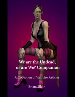 We Are the Undead, or Are We? Companion - A Collection of Vampire Articles