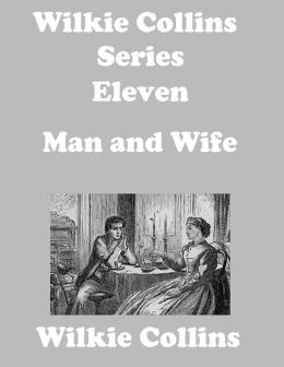 Wilkie Collins Series Eleven: Man and Wife