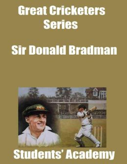 Great Cricketers Series: Sir Donald Bradman
