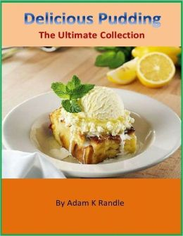 Delicious Pudding: The Ultimate Collection