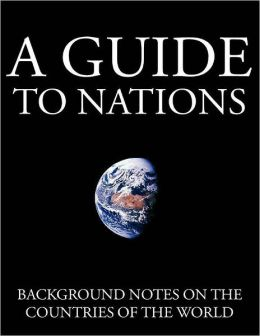 A Guide to Nations: Background Notes on the Countries of the World