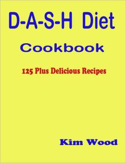 D-A-S-H Diet Cookbook - 125 Plus Delicious Recipes