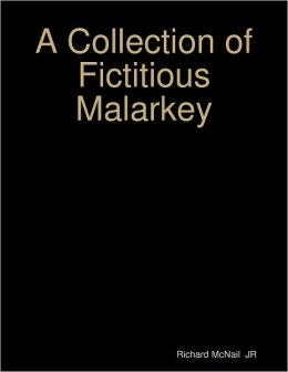 A Collection of Fictitious Malarkey